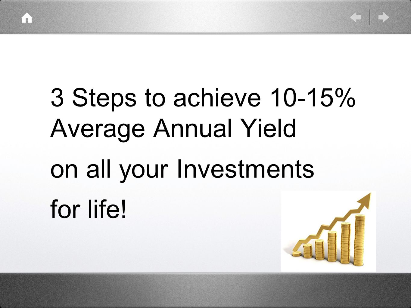 3 Steps to achieve 10-15% Average Annual Yield on all your Investments for life!