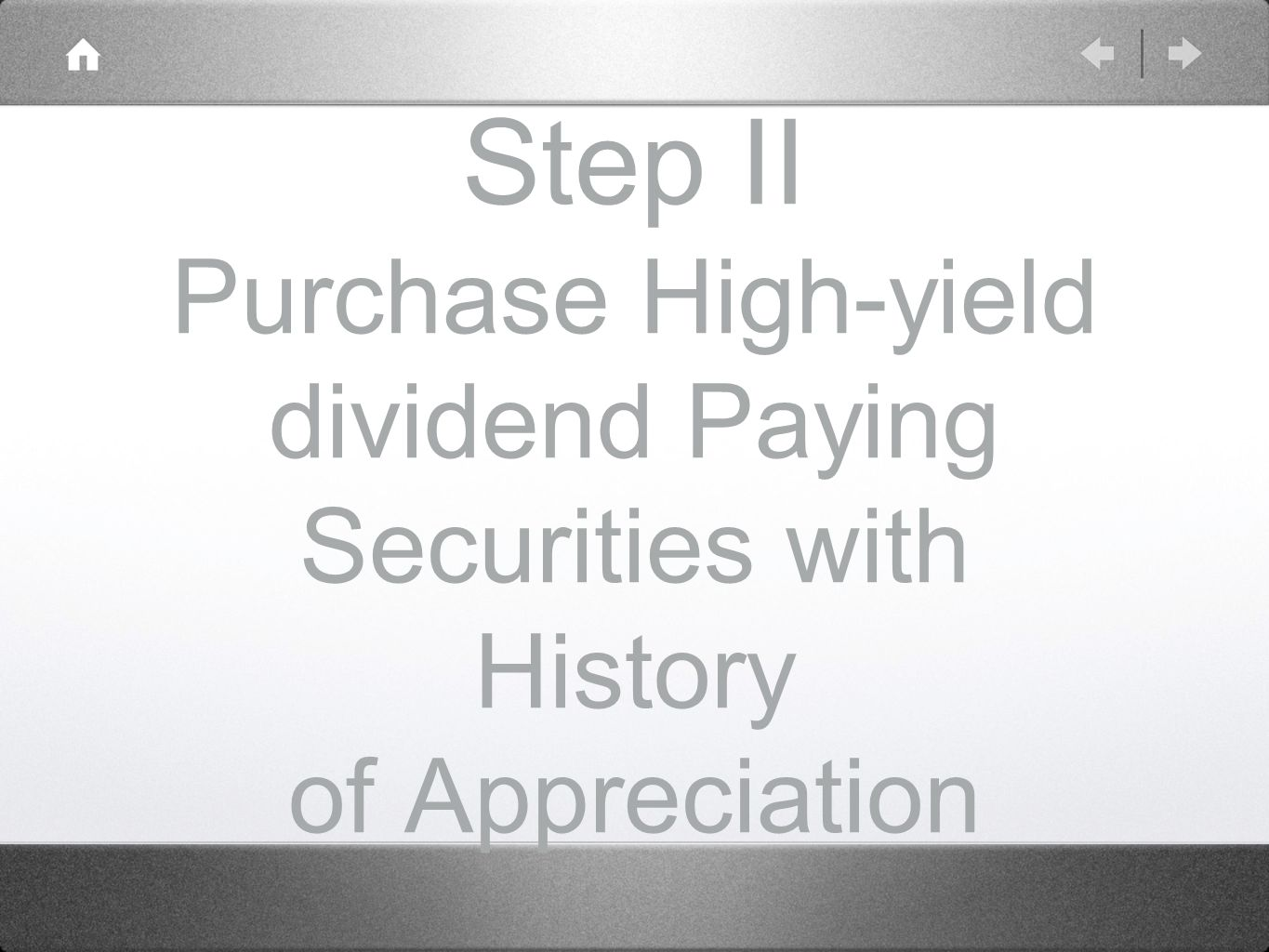 Step II Purchase High-yield dividend Paying Securities with History of Appreciation