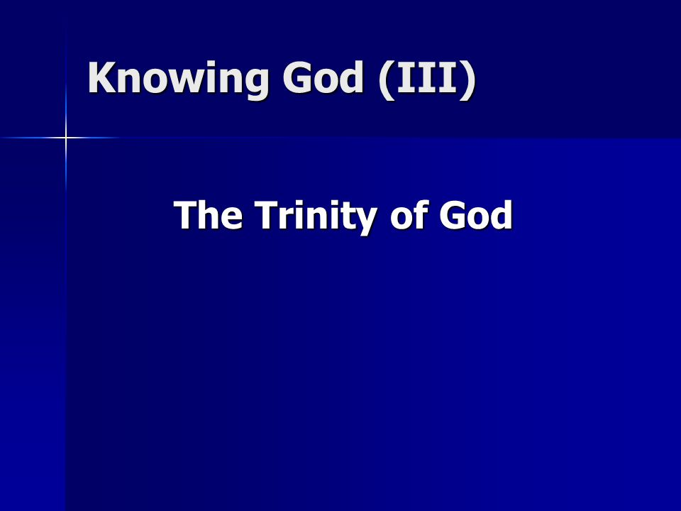 Knowing God (III) The Trinity of God