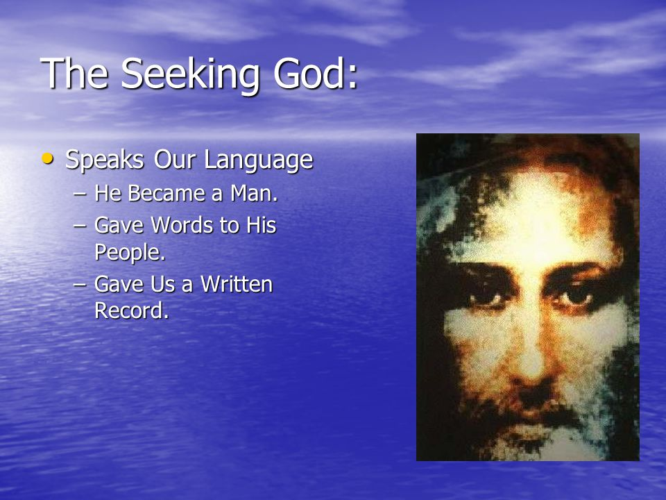 The Seeking God: Speaks Our Language Speaks Our Language –He Became a Man.
