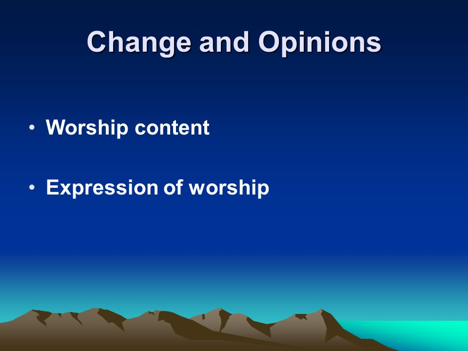 Change and Opinions Worship content Expression of worship