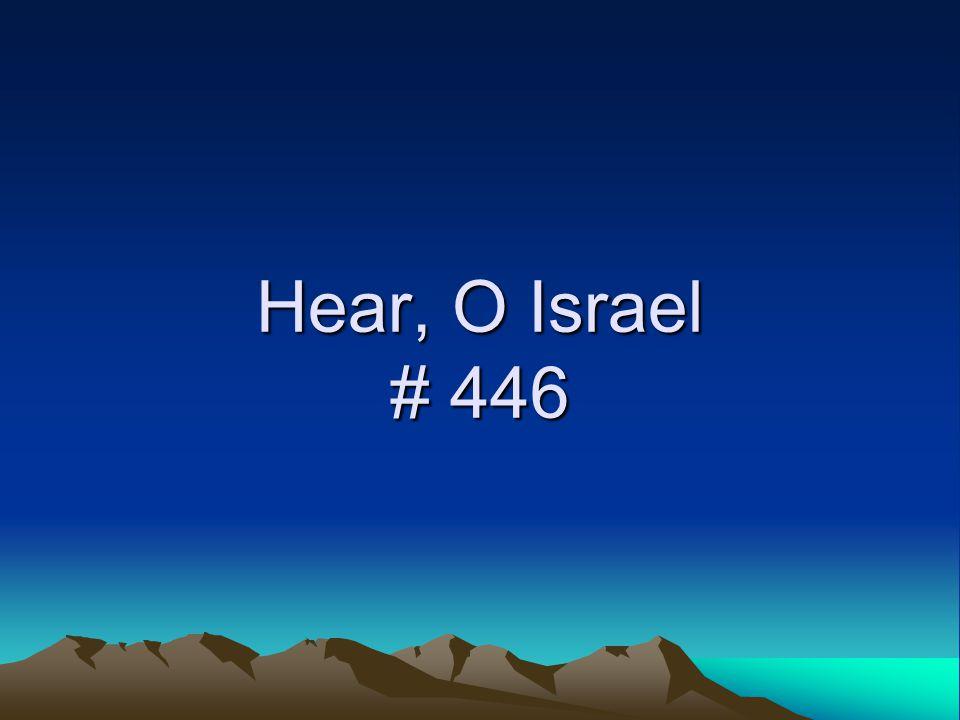 Hear, O Israel # 446