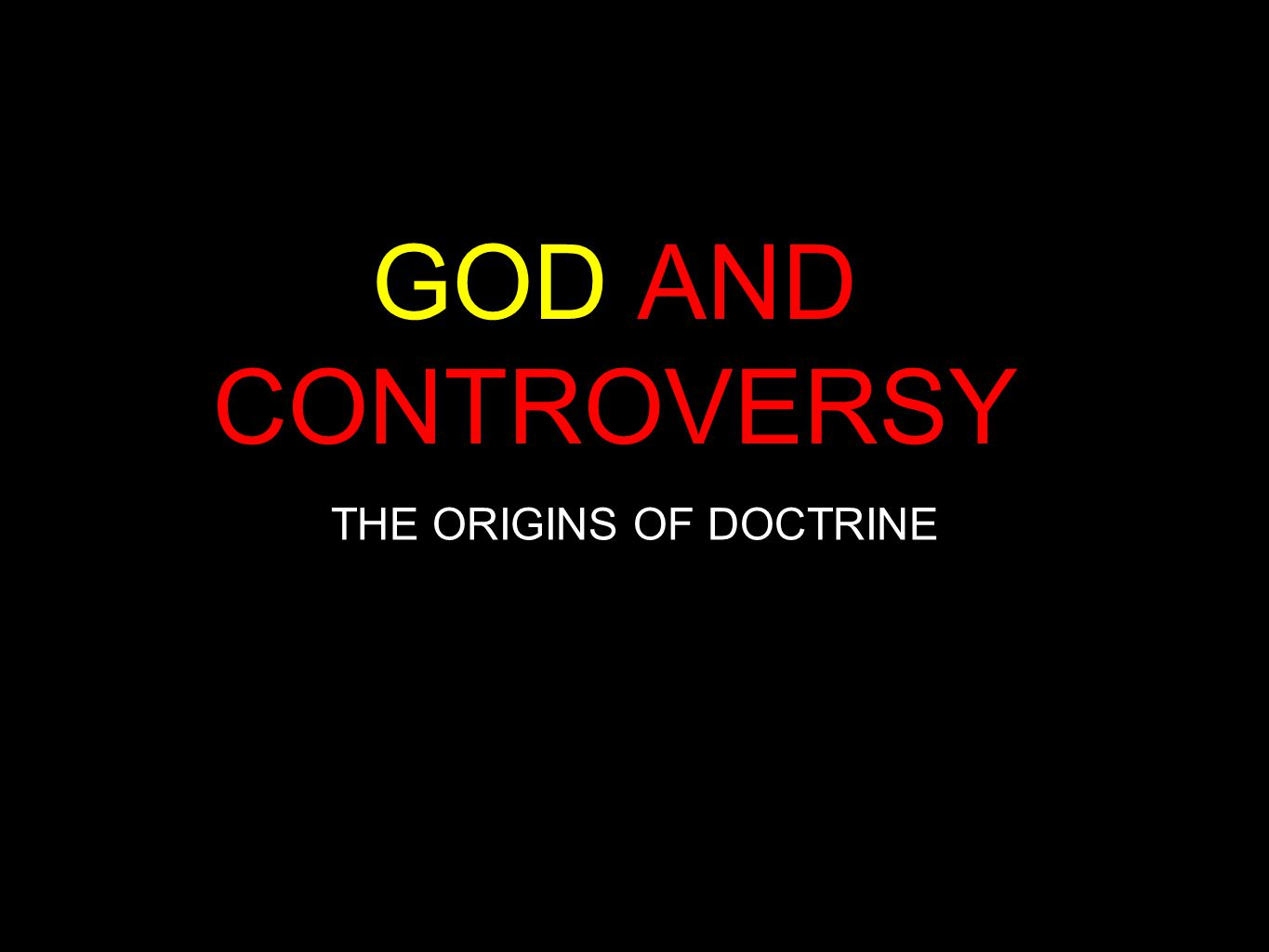GOD AND CONTROVERSY THE ORIGINS OF DOCTRINE