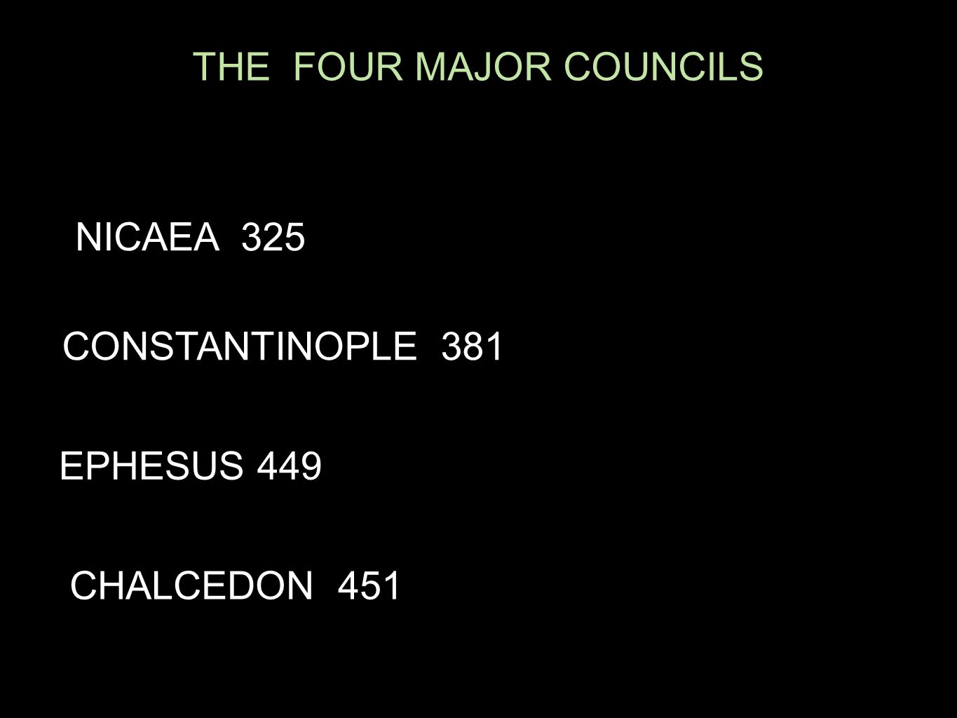 THE FOUR MAJOR COUNCILS NICAEA 325 CONSTANTINOPLE 381 EPHESUS 449 CHALCEDON 451