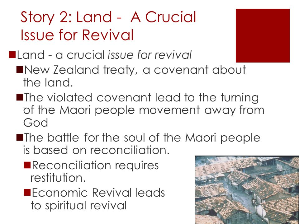 Story 2: Land - A Crucial Issue for Revival Land - a crucial issue for revival New Zealand treaty, a covenant about the land.