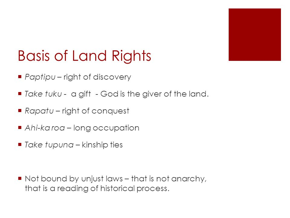 Basis of Land Rights  Paptipu – right of discovery  Take tuku - a gift - God is the giver of the land.