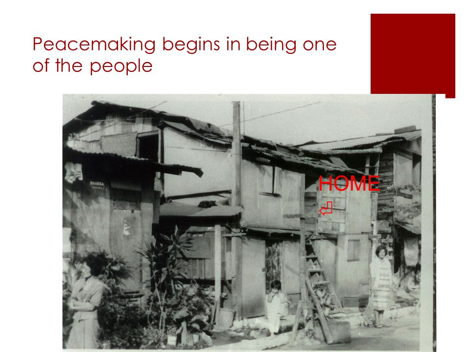 Peacemaking begins in being one of the people HOME