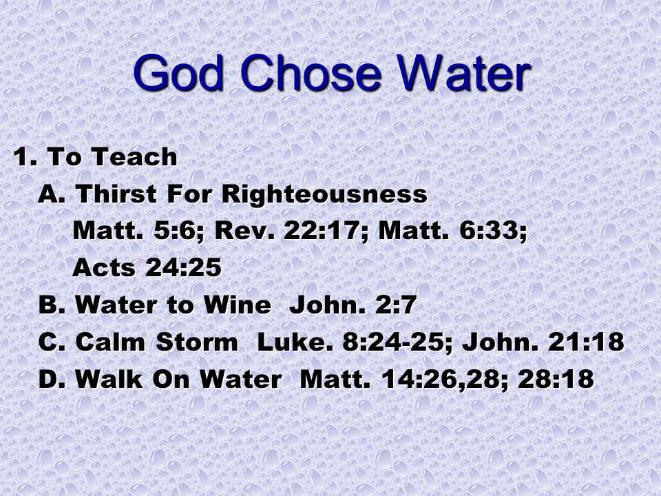 1. To Teach A. Thirst For Righteousness A. Thirst For Righteousness Matt. 5:6; Rev. 22:17; Matt. 6:33; Matt. 5:6; Rev. 22:17; Matt. 6:33; Acts 24:25 A