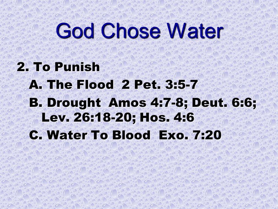 God Chose Water 2. To Punish A. The Flood 2 Pet.