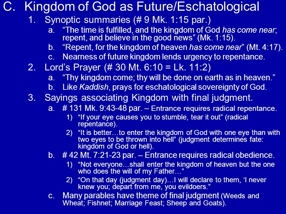 C.Kingdom of God as Future/Eschatological 1. 1.Synoptic summaries (# 9 Mk.