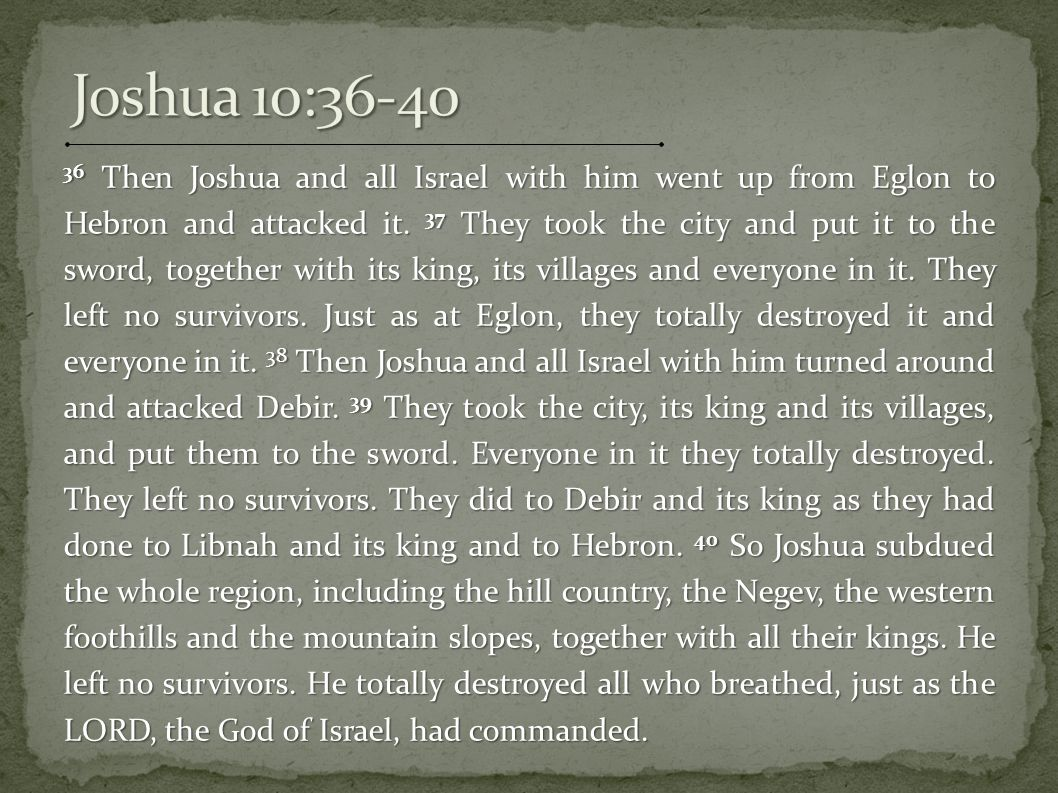 36 Then Joshua and all Israel with him went up from Eglon to Hebron and attacked it.