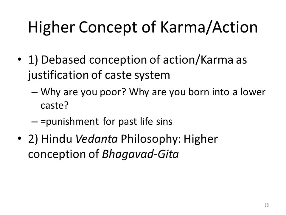 Higher Concept of Karma/Action 1) Debased conception of action/Karma as justification of caste system – Why are you poor.