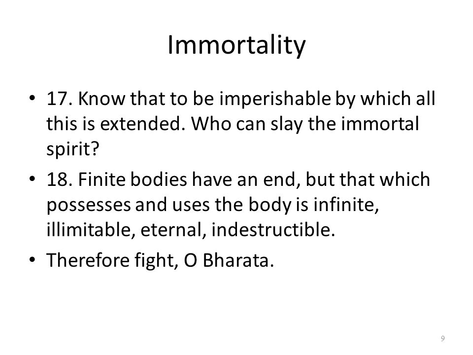 Immortality 17. Know that to be imperishable by which all this is extended.