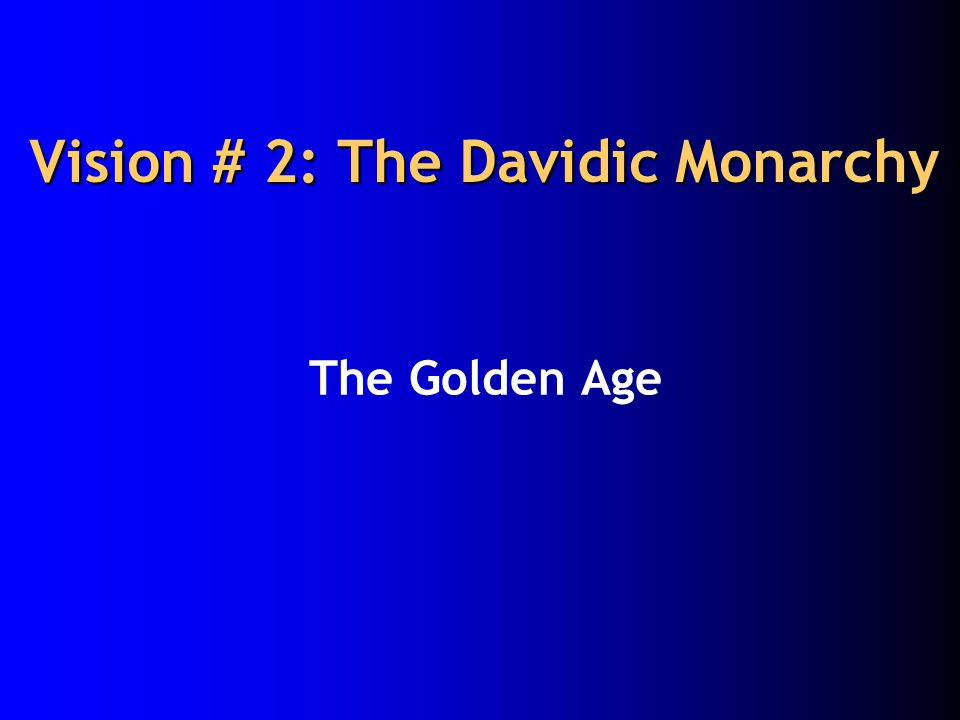 Vision # 2: The Davidic Monarchy The Golden Age