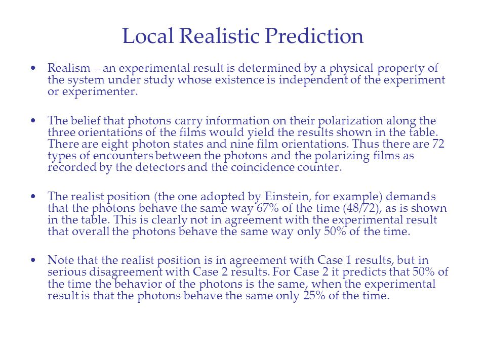 Local Realistic Prediction Realism – an experimental result is determined by a physical property of the system under study whose existence is independent of the experiment or experimenter.