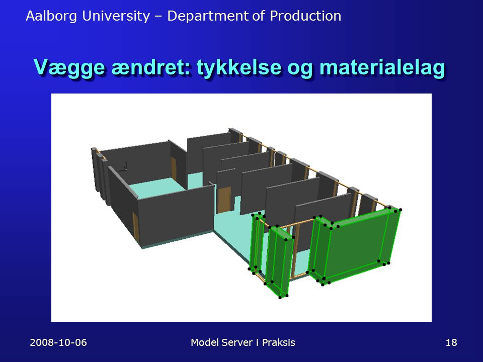 Aalborg University – Department of Production 2008-10-06Model Server i Praksis18 Vægge ændret: tykkelse og materialelag
