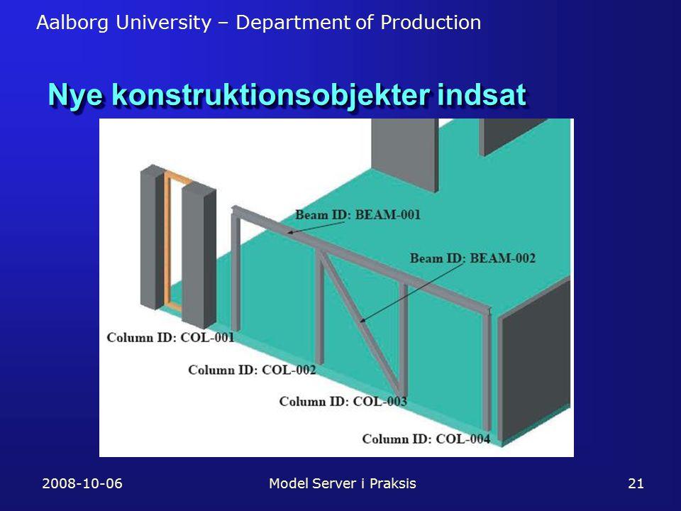 Aalborg University – Department of Production 2008-10-06Model Server i Praksis21 Nye konstruktionsobjekter indsat
