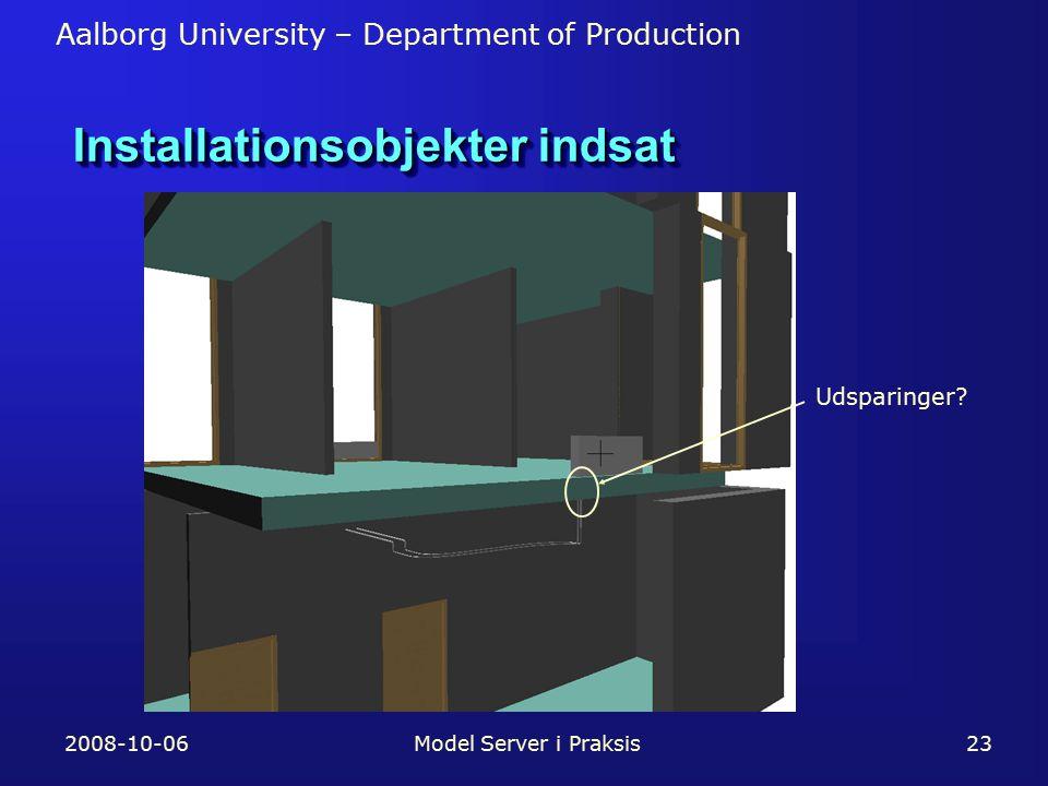Aalborg University – Department of Production 2008-10-06Model Server i Praksis23 Installationsobjekter indsat Udsparinger