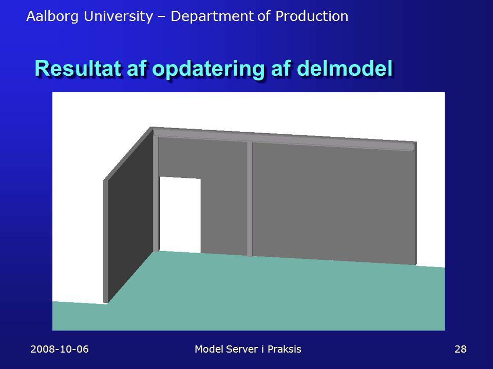 Aalborg University – Department of Production 2008-10-06Model Server i Praksis28 Resultat af opdatering af delmodel