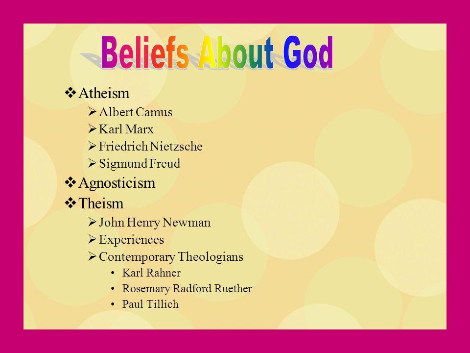  Atheism  Albert Camus  Karl Marx  Friedrich Nietzsche  Sigmund Freud  Agnosticism  Theism  John Henry Newman  Experiences  Contemporary The