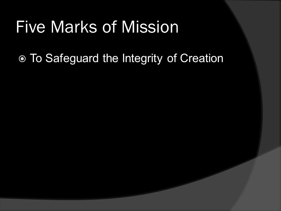 Five Marks of Mission  To Safeguard the Integrity of Creation