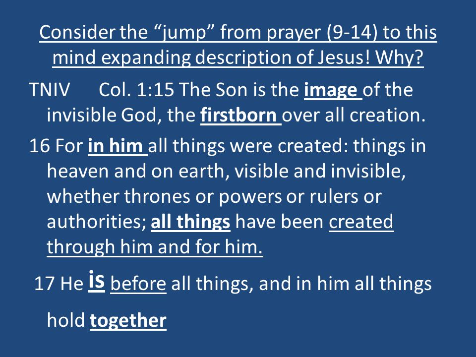 """Consider the """"jump"""" from prayer (9-14) to this mind expanding description of Jesus! Why? TNIV Col. 1:15 The Son is the image of the invisible God, the"""