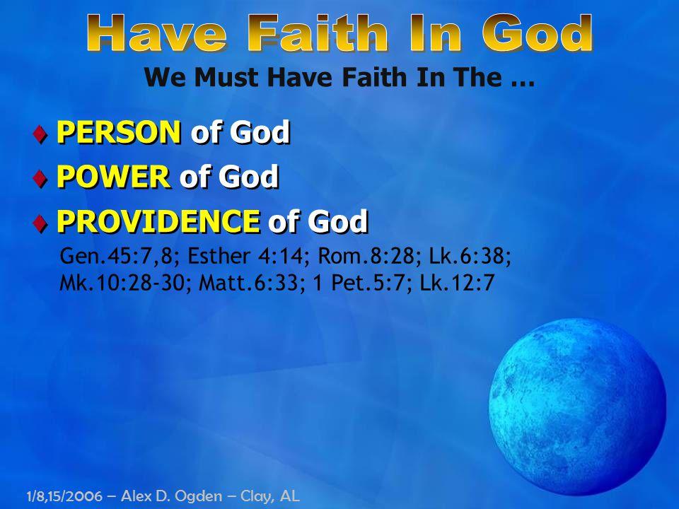 1/8,15/2006 – Alex D. Ogden – Clay, AL Gen.45:7,8; Esther 4:14; Rom.8:28; Lk.6:38; Mk.10:28-30; Matt.6:33; 1 Pet.5:7; Lk.12:7 We Must Have Faith In Th