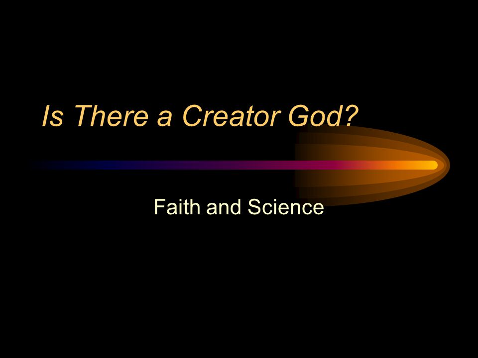 Is There a Creator God Faith and Science