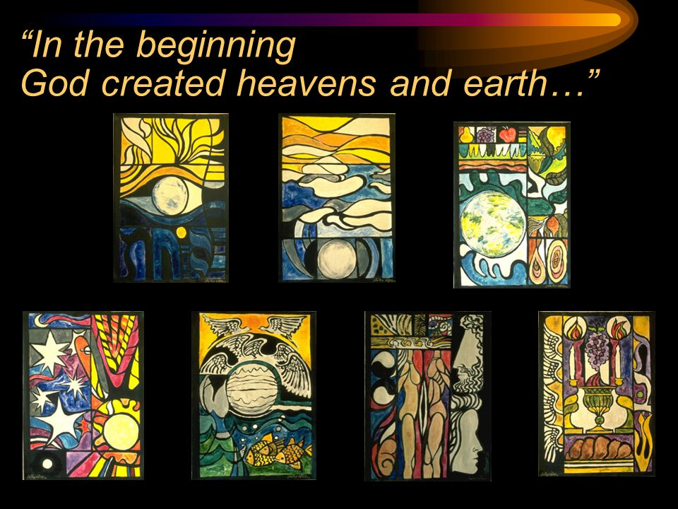 In the beginning God created heavens and earth…