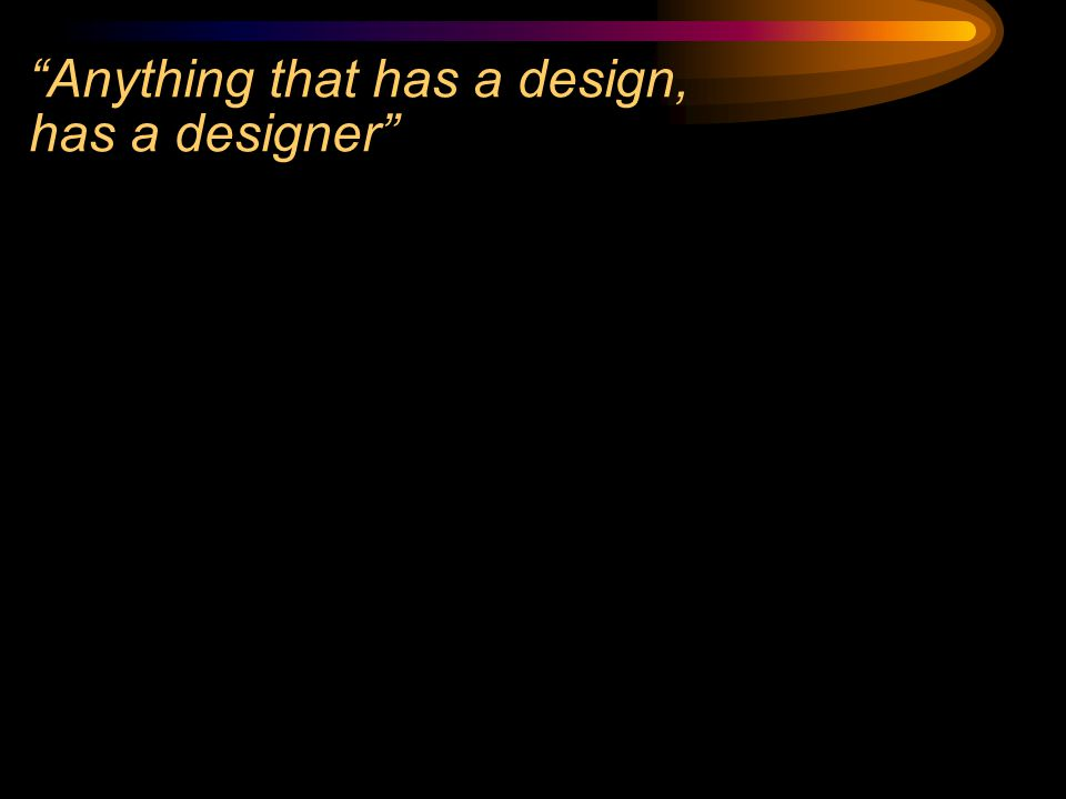 Anything that has a design, has a designer