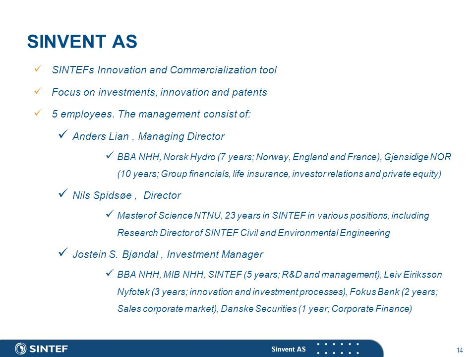 Sinvent AS 14 SINVENT AS SINTEFs Innovation and Commercialization tool Focus on investments, innovation and patents 5 employees.