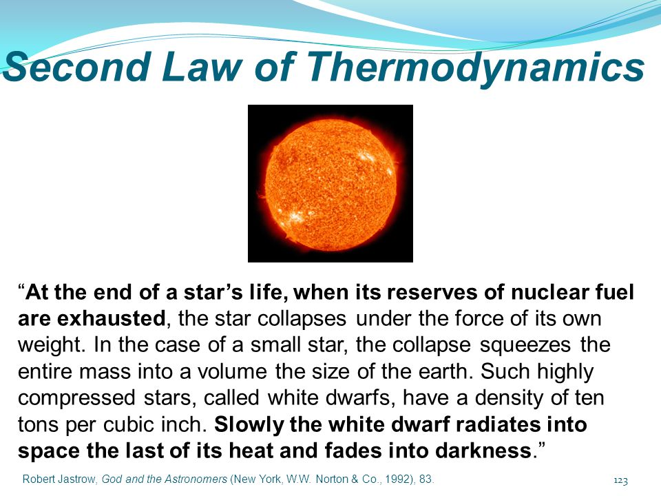 "Second Law of Thermodynamics ""At the end of a star's life, when its reserves of nuclear fuel are exhausted, the star collapses under the force of its"