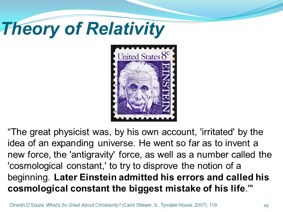 "Theory of Relativity ""The great physicist was, by his own account, 'irritated' by the idea of an expanding universe. He went so far as to invent a new"