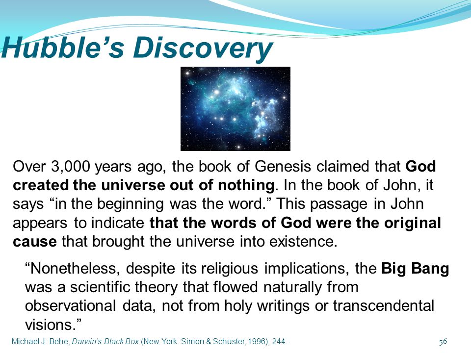"Hubble's Discovery Over 3,000 years ago, the book of Genesis claimed that God created the universe out of nothing. In the book of John, it says ""in th"