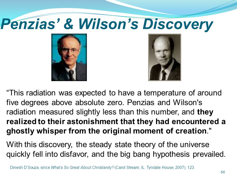 "Penzias' & Wilson's Discovery ""This radiation was expected to have a temperature of around five degrees above absolute zero. Penzias and Wilson's radi"