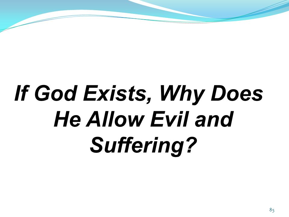 85 If God Exists, Why Does He Allow Evil and Suffering?