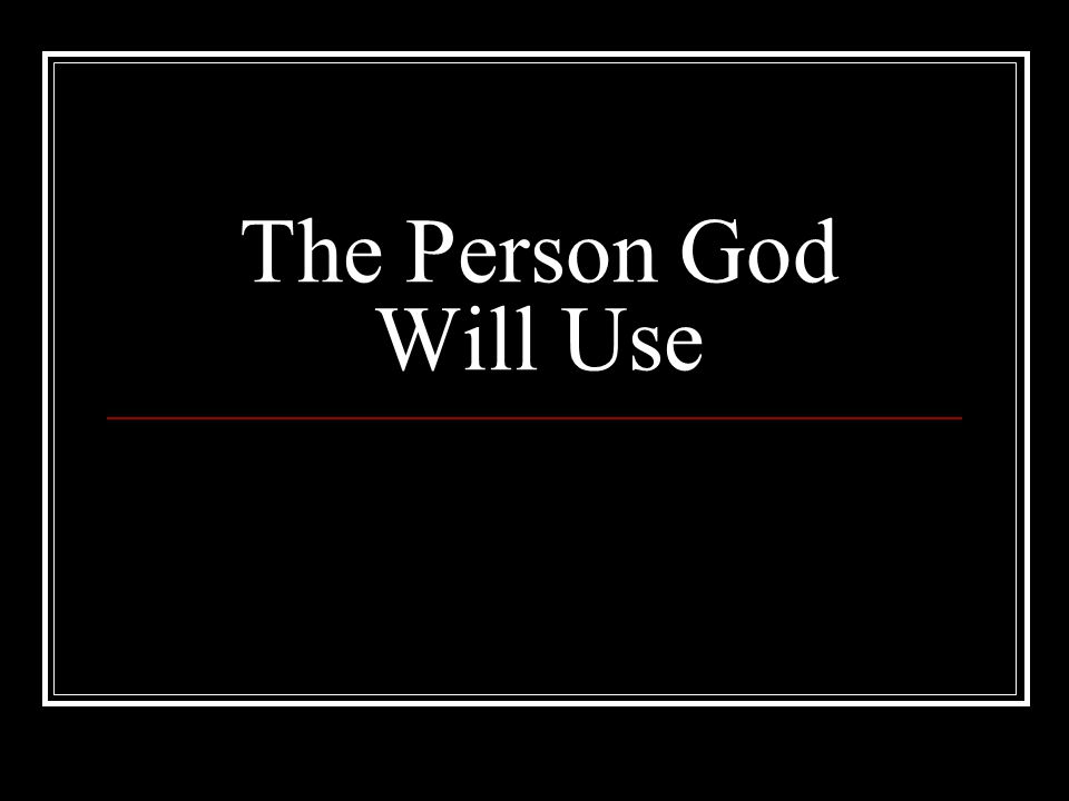 The Person God Will Use