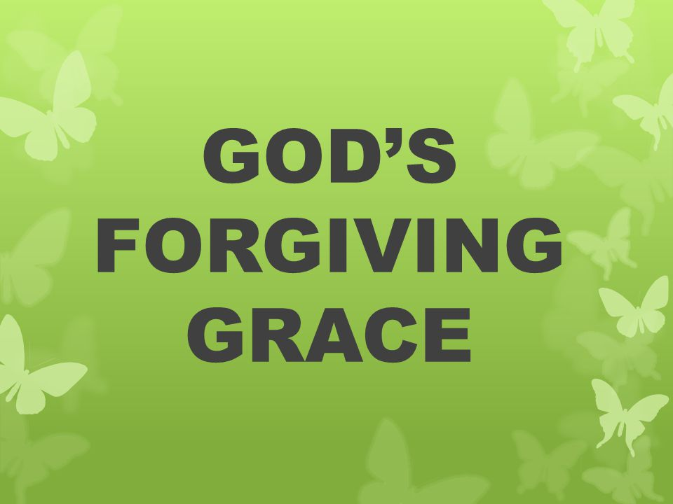 GOD'S FORGIVING GRACE