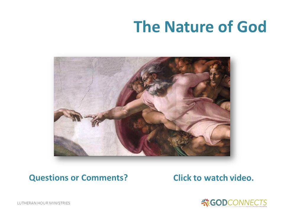 LUTHERAN HOUR MINISTRIES The Nature of God Click to watch video. Questions or Comments