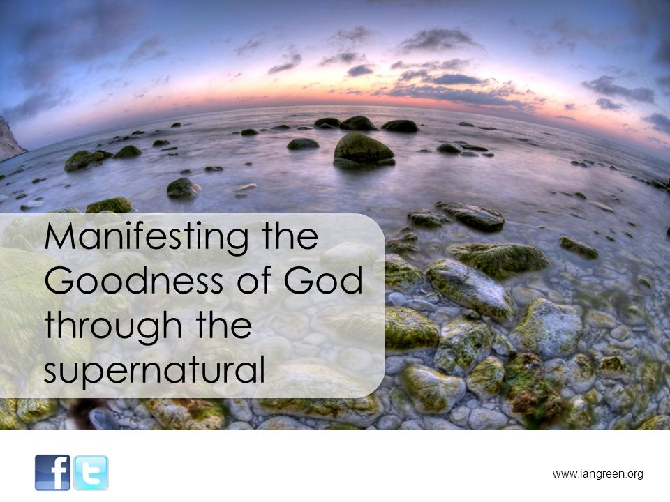 Manifesting the Goodness of God through the supernatural www.iangreen.org
