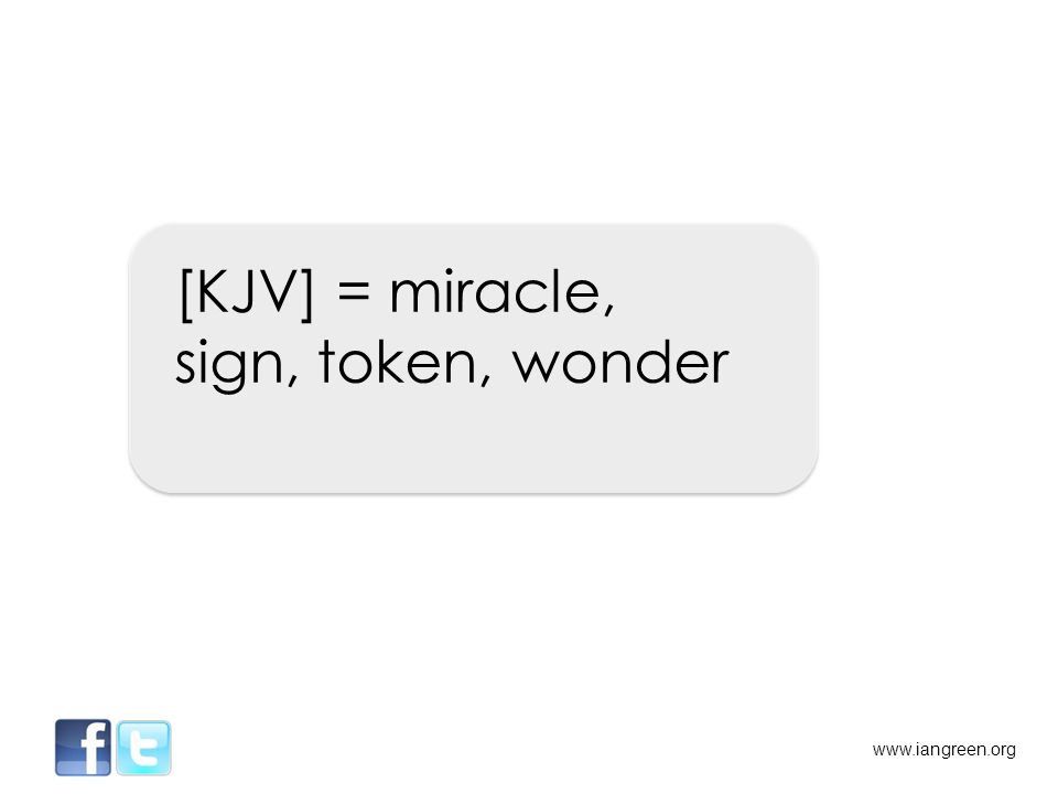 [KJV] = miracle, sign, token, wonder www.iangreen.org
