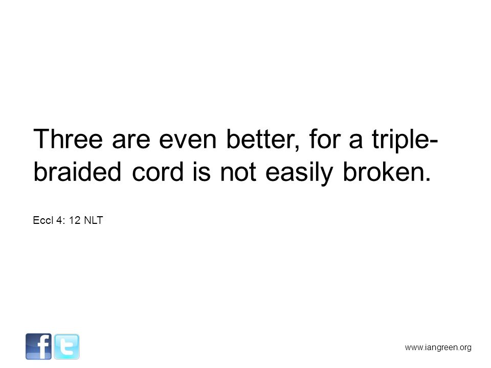 Three are even better, for a triple- braided cord is not easily broken.