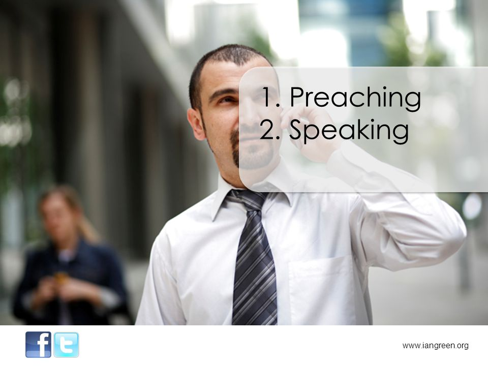 1. Preaching 2. Speaking www.iangreen.org