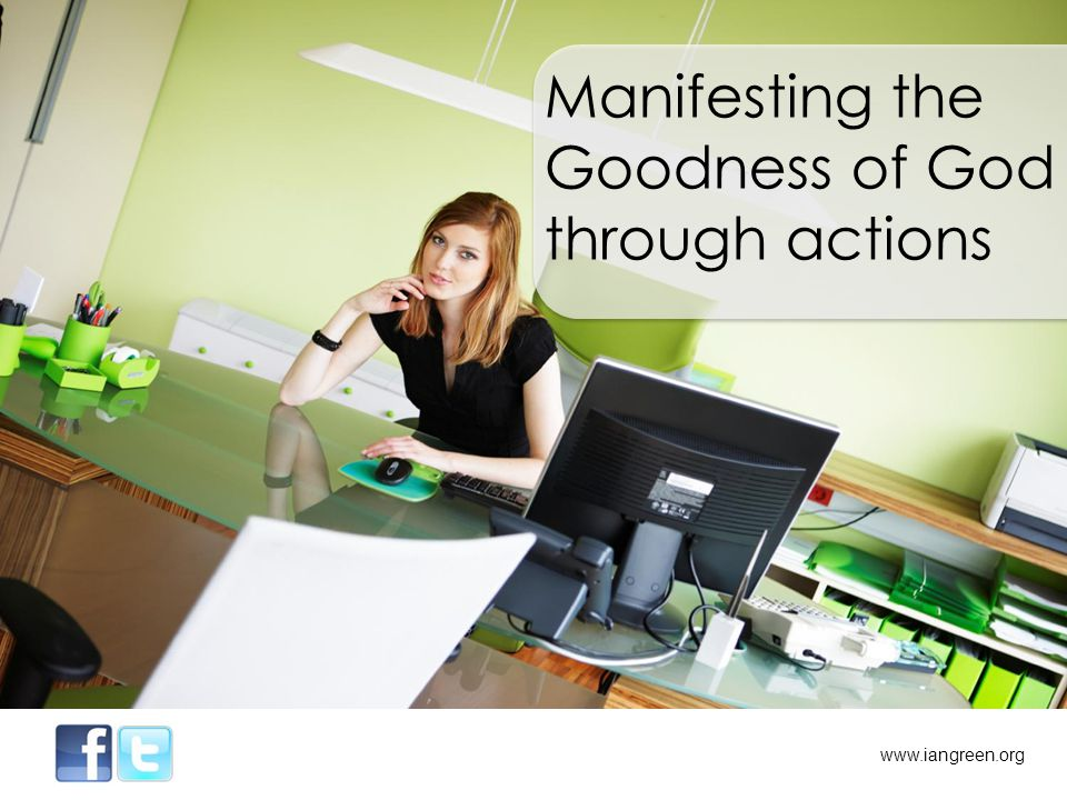 Manifesting the Goodness of God through actions www.iangreen.org