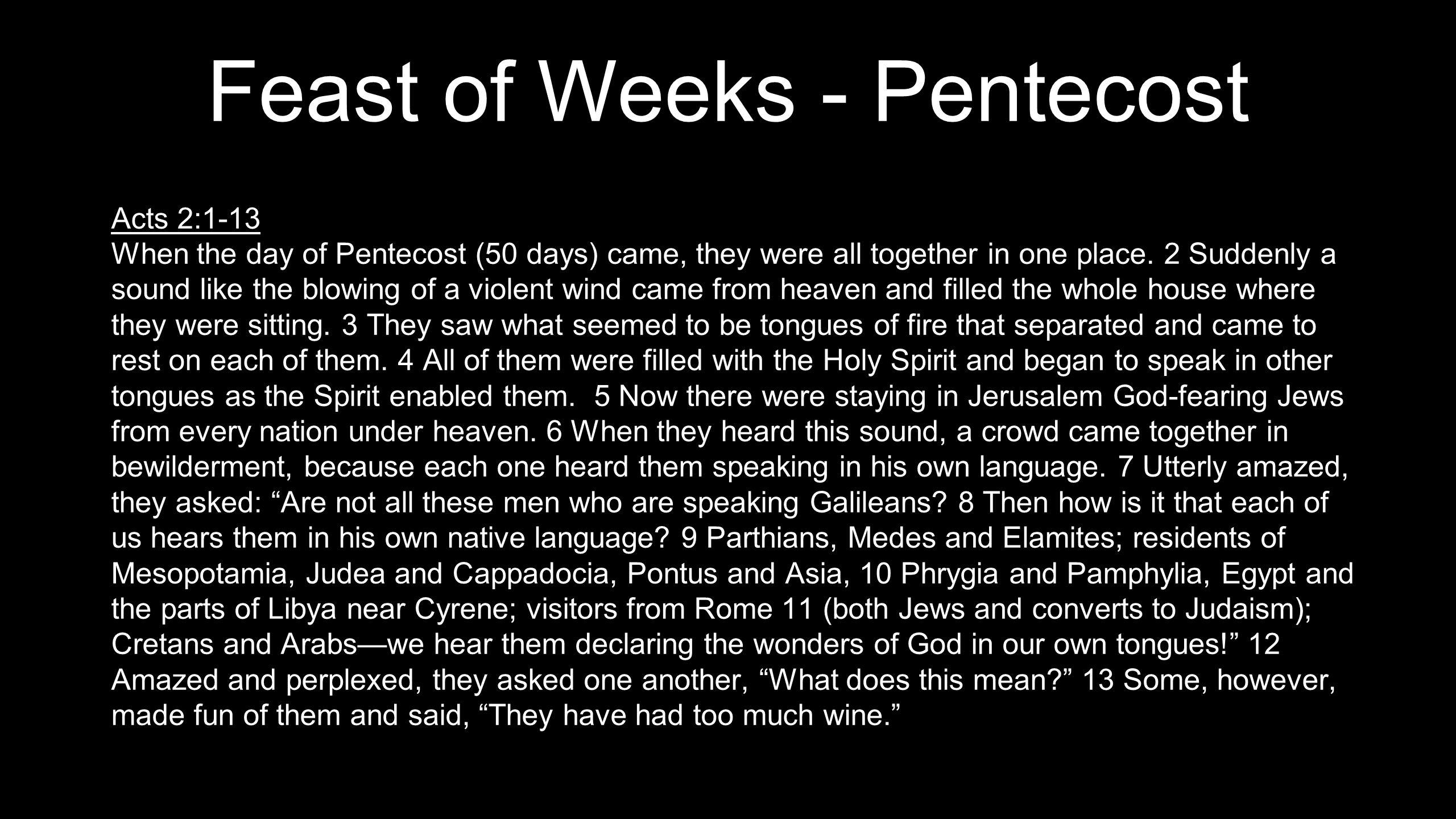 Feast of Weeks - Pentecost Acts 2:1-13 When the day of Pentecost (50 days) came, they were all together in one place.