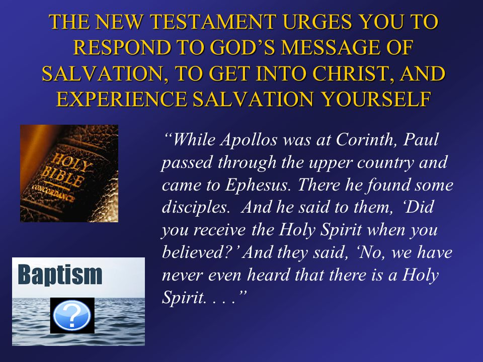 """THE NEW TESTAMENT URGES YOU TO RESPOND TO GOD'S MESSAGE OF SALVATION, TO GET INTO CHRIST, AND EXPERIENCE SALVATION YOURSELF """"While Apollos was at Cori"""