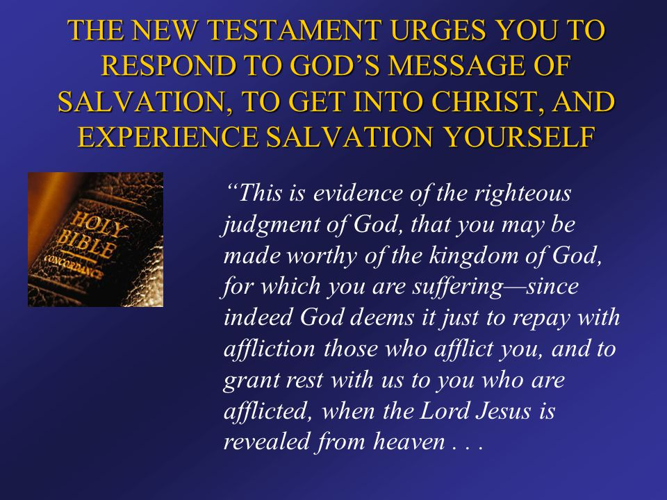 """THE NEW TESTAMENT URGES YOU TO RESPOND TO GOD'S MESSAGE OF SALVATION, TO GET INTO CHRIST, AND EXPERIENCE SALVATION YOURSELF """"This is evidence of the r"""