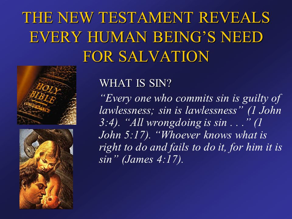 """THE NEW TESTAMENT REVEALS EVERY HUMAN BEING'S NEED FOR SALVATION WHAT IS SIN? """"Every one who commits sin is guilty of lawlessness; sin is lawlessness"""""""