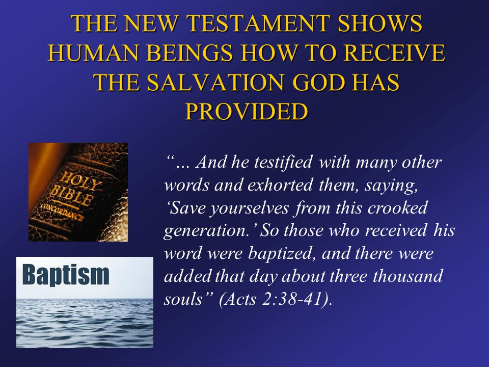"""THE NEW TESTAMENT SHOWS HUMAN BEINGS HOW TO RECEIVE THE SALVATION GOD HAS PROVIDED """"… And he testified with many other words and exhorted them, saying"""