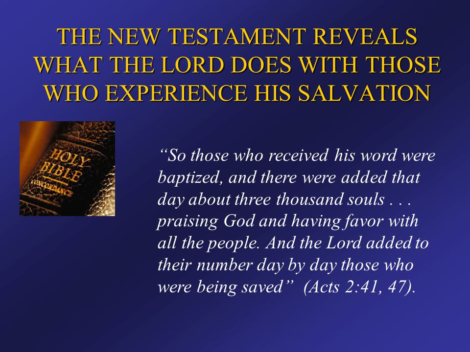 """THE NEW TESTAMENT REVEALS WHAT THE LORD DOES WITH THOSE WHO EXPERIENCE HIS SALVATION """"So those who received his word were baptized, and there were add"""